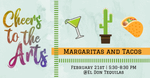 Cheers to the Arts - Margaritas and Tacos @ El Don Tequilas