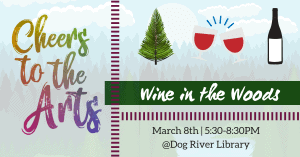 Cheers to the Arts - Wine in the Woods @ The Dog River Library